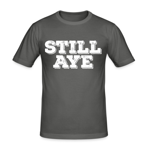 Still Aye - Men's Slim Fit T-Shirt