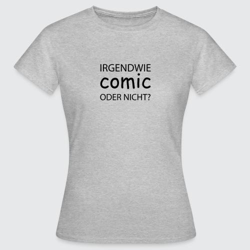 comic sans - Frauen T-Shirt