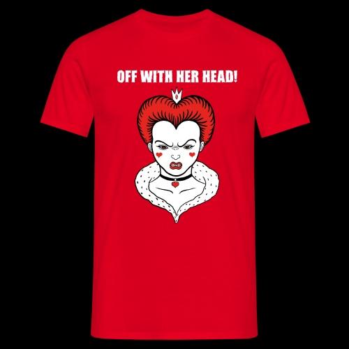 Off with her Head! - Männer T-Shirt