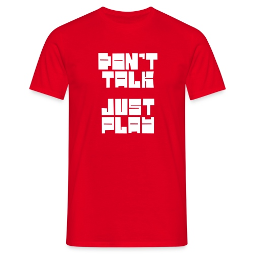DON'T TALK JUST PLAY - Männer T-Shirt