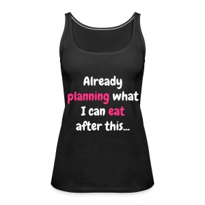 Already Planning food - Women's Premium Tank Top