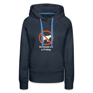 NO MEAT ON A FRIDAY - Women's Premium Hoodie