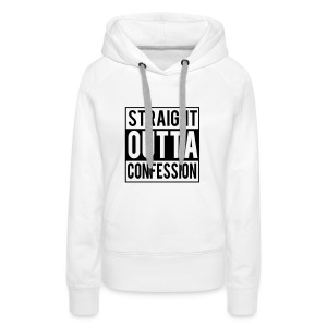 STRAIGHT OUTTA CONFESSION - Women's Premium Hoodie
