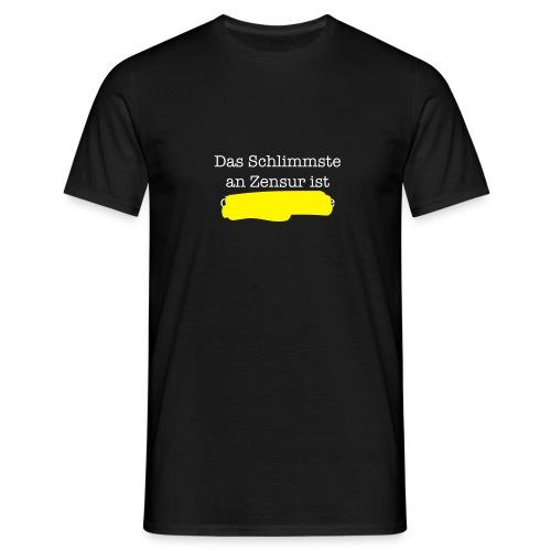 Das Schlimmste an Zensur ist - Männer T-Shirt