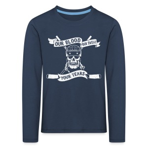 Our Blood, Our Sweat, Your Tears Children's Long Sleeve T-Shirt - Kids' Premium Longsleeve Shirt