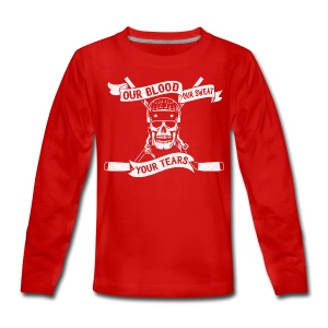Our Blood, Our Sweat, Your Tears Teenager's Long Sleeve T-Shirt - Teenagers' Premium Longsleeve Shirt
