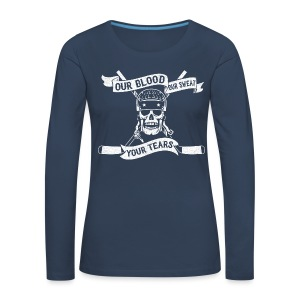 Our Blood, Our Sweat, Your Tears Women's Long Sleeve T-Shirt - Women's Premium Longsleeve Shirt