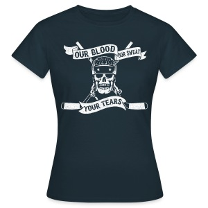 Our Blood, Our Sweat, Your Tears Women's T-Shirt - Women's T-Shirt