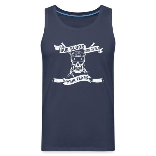Our Blood, Our Sweat, Your Tears Men's Vest Top - Men's Premium Tank Top