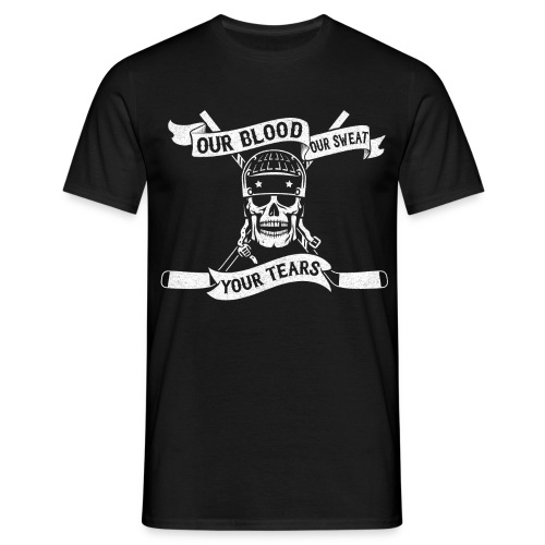 Our Blood, Our Sweat, Your Tears Men's T-Shirt - Men's T-Shirt