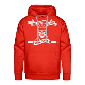 Our Blood, Our Sweat, Your Tears Men's Hoodie - Men's Premium Hoodie