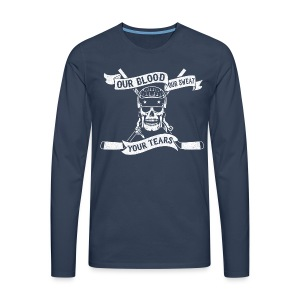 Our Blood, Our Sweat, Your Tears Men's Long Sleeve T-Shirt - Men's Premium Longsleeve Shirt