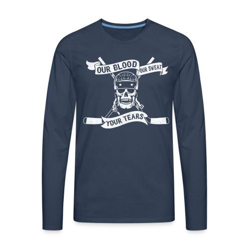 Our Blood, Our Sweat, Your Tears Men's Long Sleeve T-Shirt - Men's Premium Longsleeve Shirt