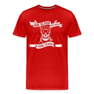 Our Blood, Our Sweat, Your Tears Men's Premium T-Shirt - Men's Premium T-Shirt