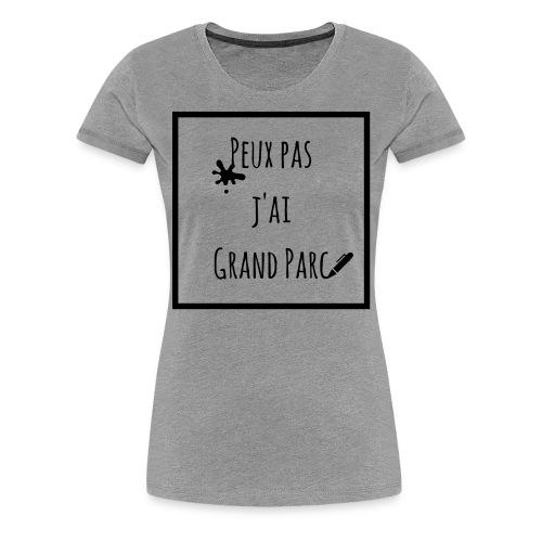 T-shirt Femme Peux pas j'ai Grand Parc  - T-shirt Premium Femme