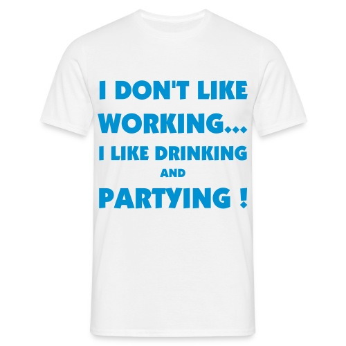 i don't like working - T-shirt Homme