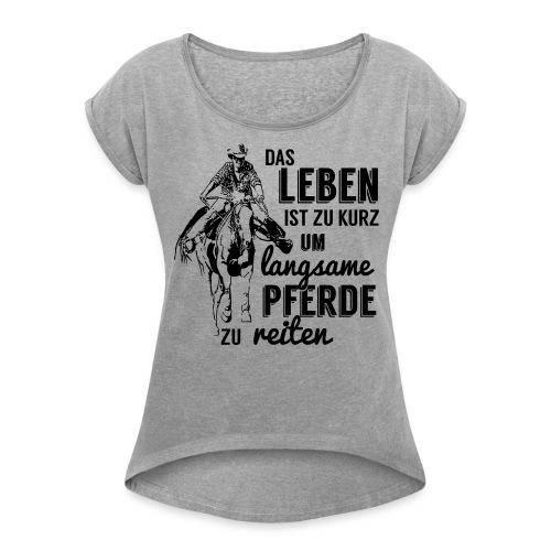 Langsame Pferde reiten - Frauen T-Shirt mit gerollten Ärmeln