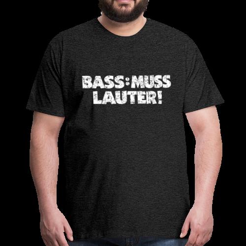 BASS: MUSS LAUTER S-5XL T-Shirt - Männer Premium T-Shirt