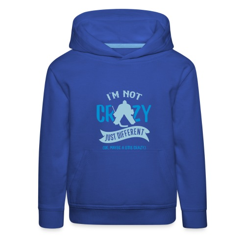 I'm Not Crazy, Hockey Goalie Children's Hoodie - Kids' Premium Hoodie