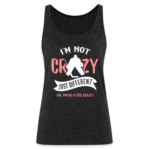 I'm Not Crazy, Hockey Goalie Women's Vest Top - Women's Premium Tank Top
