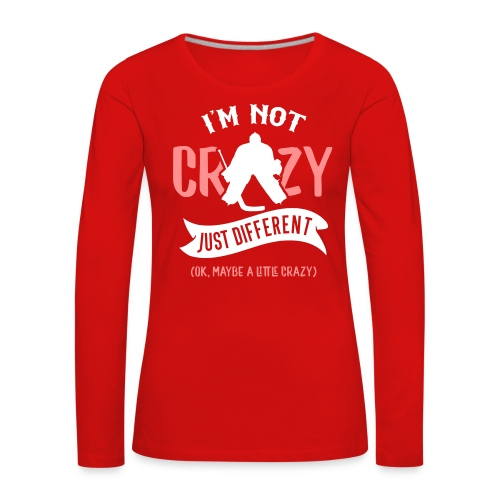 I'm Not Crazy, Hockey Goalie Women's Long Sleeve T-Shirt - Women's Premium Longsleeve Shirt
