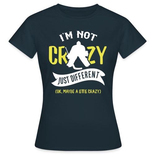 I'm Not Crazy, Hockey Goalie Women's T-Shirt - Women's T-Shirt