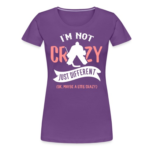 I'm Not Crazy, Hockey Goalie Women's Premium T-Shirt - Women's Premium T-Shirt