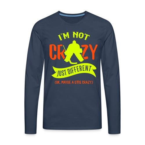I'm Not Crazy, Hockey Goalie Men's Long Sleeve T-Shirt - Men's Premium Longsleeve Shirt