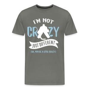 I'm Not Crazy, Hockey Goalie Men's Premium T-Shirt - Men's Premium T-Shirt