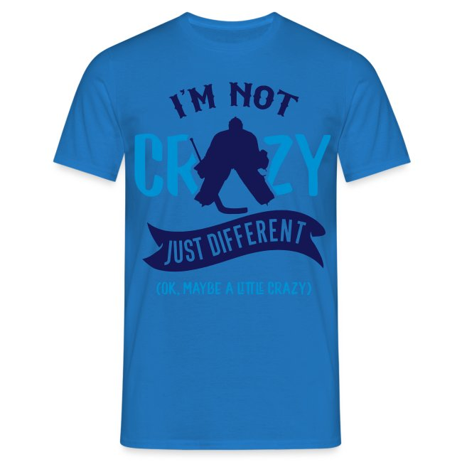 I'm Not Crazy, Hockey Goalie Men's T-Shirt