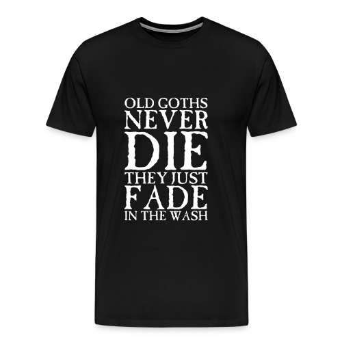 Old Goths Never Die... (T-Shirt) - Men's Premium T-Shirt