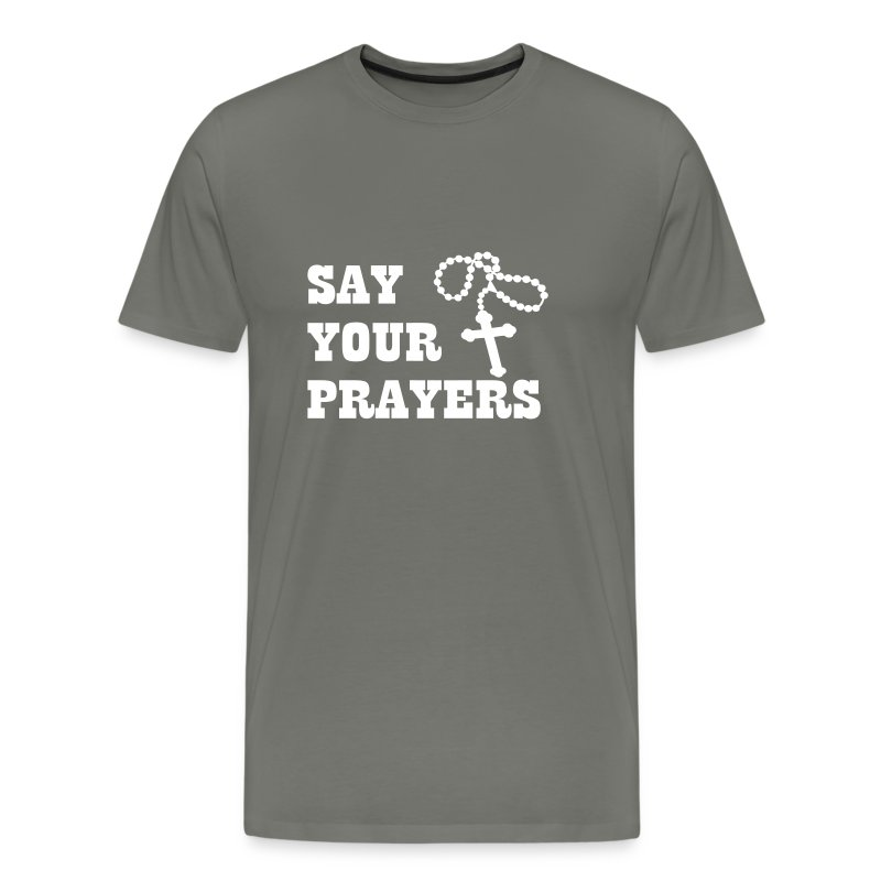 SAY YOUR PRAYERS - Men's Premium T-Shirt