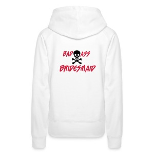 White Bad Ass Bridesmaid Jumpers  - Women's Premium Hoodie
