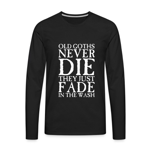 Old Goths Never Die... (Long Sleeved Shirt) - Men's Premium Longsleeve Shirt
