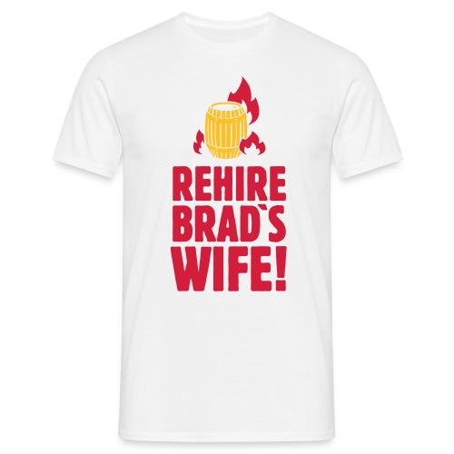 REHIRE BRAD´S WIFE – Shirt - Männer T-Shirt