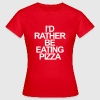 I'd rather be eating pizza T-Shirts - Women's T-Shirt