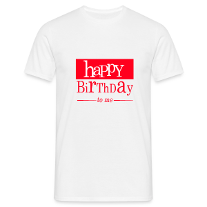 Happy birthday to me - T-shirt Homme