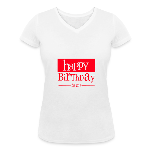 Happy birthday to me - T-shirt bio col V Stanley & Stella Femme