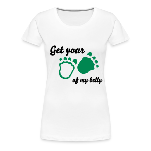 Get your feet of my belly Girlie - Women's Premium T-Shirt