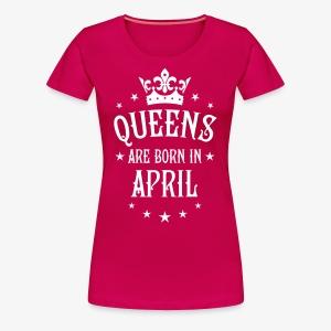 Queens are born in April Legends Queen T-Shirt - Frauen Premium T-Shirt