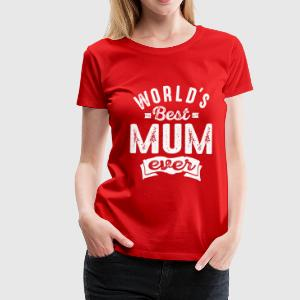 World's Best Mum Ever - Women's Premium T-Shirt