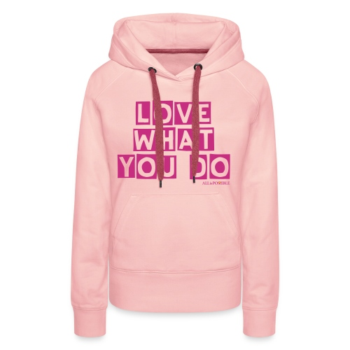 LOVE WHAT YOU DO Hoodie Frauen - Frauen Premium Hoodie