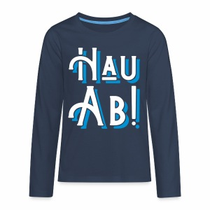 Hau Ab! Teenager's Long Sleeve T-Shirt - Teenagers' Premium Longsleeve Shirt