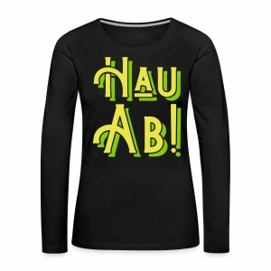 Hau Ab! Women's Long Sleeve T-Shirt - Women's Premium Longsleeve Shirt
