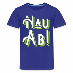 Hau Ab! Teenager's T-Shirt - Teenage Premium T-Shirt