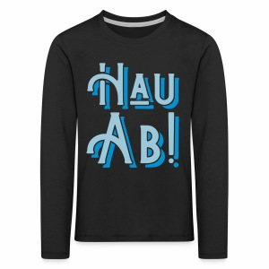 Hau Ab! Children's Long Sleeve T-Shirt - Kids' Premium Longsleeve Shirt