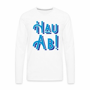 Hau Ab! Men's Long Sleeve T-Shirt - Men's Premium Longsleeve Shirt