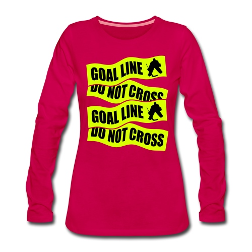 Goal Line Do Not Cross Women's Long Sleeve Hockey T-Shirt - Women's Premium Longsleeve Shirt