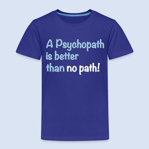 A Psychopath is better than no Path #OnOn - Kinder Premium T-Shirt