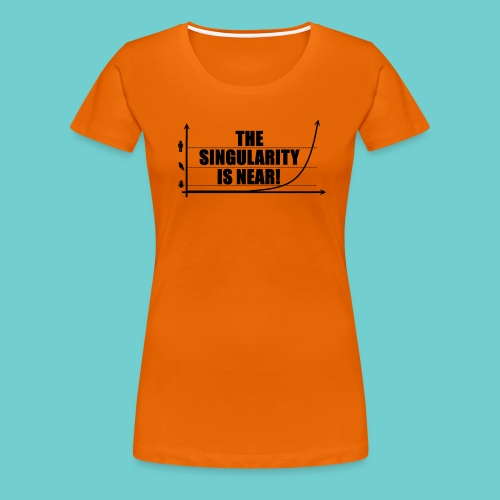 Girlie-Shirt: The Singularity is near! - Frauen Premium T-Shirt